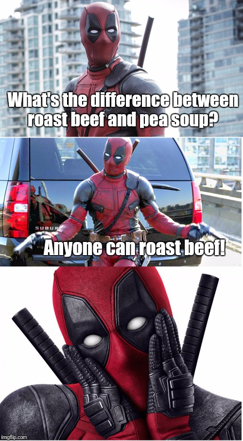 Deadpool: He's also a killer chef!  |  What's the difference between roast beef and pea soup? Anyone can roast beef! | image tagged in bad pun deadpool | made w/ Imgflip meme maker