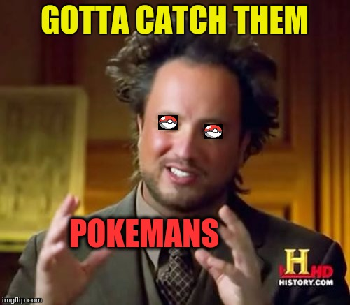 Ancient Aliens Meme | GOTTA CATCH THEM POKEMANS | image tagged in memes,ancient aliens | made w/ Imgflip meme maker