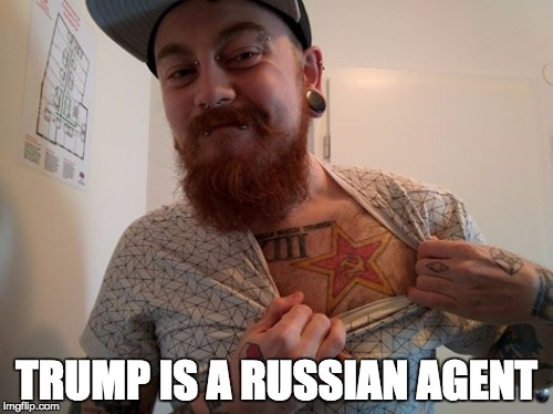 TRUMP IS A RUSSIAN AGENT | image tagged in antifag | made w/ Imgflip meme maker
