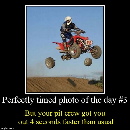 Perfectly timed photo #3 | Perfectly timed photo of the day #3 | But your pit crew got you out 4 seconds faster than usual | image tagged in funny,demotivationals,perfectly timed photo | made w/ Imgflip demotivational maker