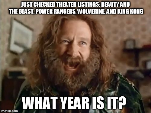 No.  Really what year is it? |  JUST CHECKED THEATER LISTINGS: BEAUTY AND THE BEAST, POWER RANGERS, WOLVERINE, AND KING KONG; WHAT YEAR IS IT? | image tagged in memes,what year is it,beauty and the beast,king kong,wolverine,power rangers | made w/ Imgflip meme maker