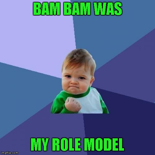 Success Kid Meme | BAM BAM WAS MY ROLE MODEL | image tagged in memes,success kid | made w/ Imgflip meme maker