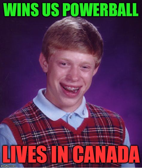 Bad Luck Brian Meme | WINS US POWERBALL LIVES IN CANADA | image tagged in memes,bad luck brian | made w/ Imgflip meme maker