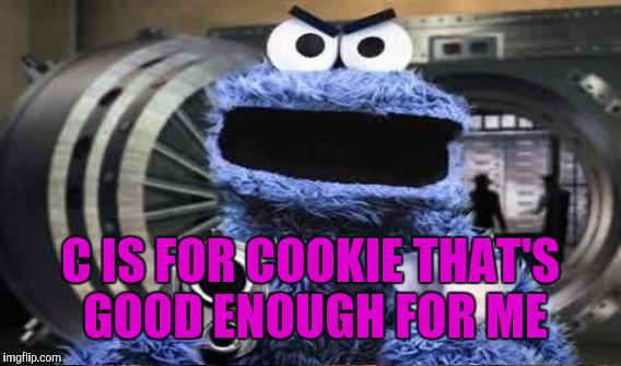 C IS FOR COOKIE THAT'S GOOD ENOUGH FOR ME | made w/ Imgflip meme maker