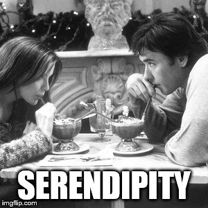 SERENDIPITY | made w/ Imgflip meme maker