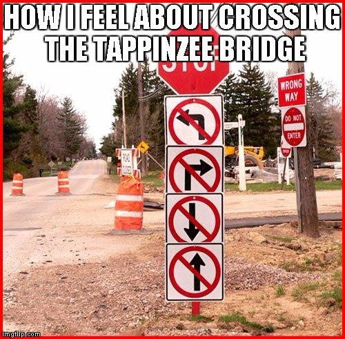 stop sign | HOW I FEEL ABOUT CROSSING THE TAPPINZEE BRIDGE | image tagged in stop sign | made w/ Imgflip meme maker