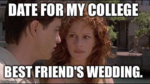 DATE FOR MY COLLEGE BEST FRIEND'S WEDDING. | made w/ Imgflip meme maker
