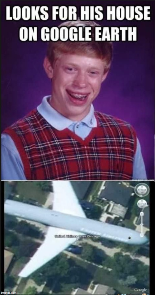 image tagged in bad luck brian,google earth | made w/ Imgflip meme maker