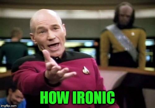 Picard Wtf Meme | HOW IRONIC | image tagged in memes,picard wtf | made w/ Imgflip meme maker
