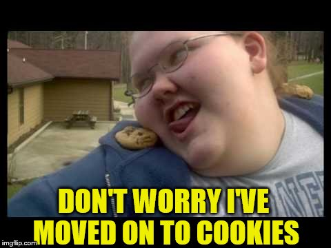 DON'T WORRY I'VE MOVED ON TO COOKIES | made w/ Imgflip meme maker