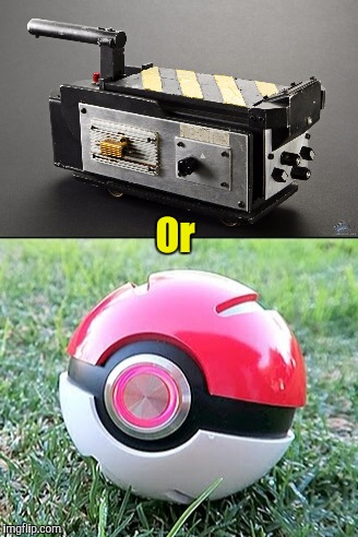 Ghost Trap vs Pokeball? | Or | image tagged in pokemon week,ghostbusters | made w/ Imgflip meme maker