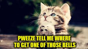 PWEEZE TELL ME WHERE TO GET ONE OF THOSE BELLS | made w/ Imgflip meme maker