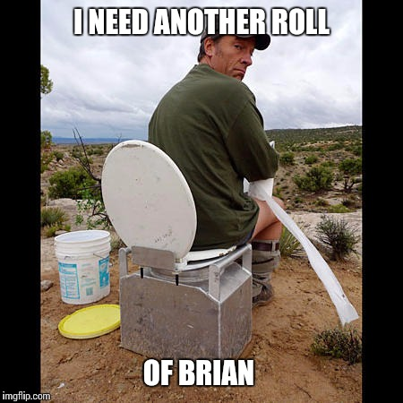 I NEED ANOTHER ROLL OF BRIAN | made w/ Imgflip meme maker