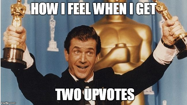 HOW I FEEL WHEN I GET TWO UPVOTES | image tagged in academy awards,darwin awards,thumbs up,upvotes,upvote party | made w/ Imgflip meme maker
