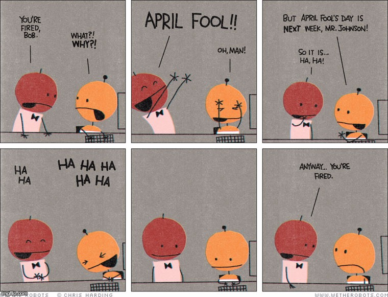 Funny Cartoon Office Meme : April fool's day office joke you are fired imgflip