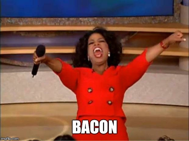 Oprah You Get A Meme | BACON | image tagged in memes,oprah you get a | made w/ Imgflip meme maker