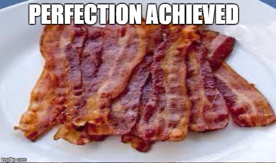 PERFECTION ACHIEVED | made w/ Imgflip meme maker