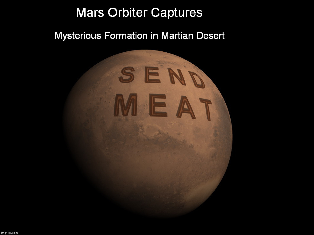 Mars Calling Earth.  Do you read?   Over ... | Mars Orbiter Captures Mysterious Formation in Martian Desert | image tagged in mars | made w/ Imgflip meme maker