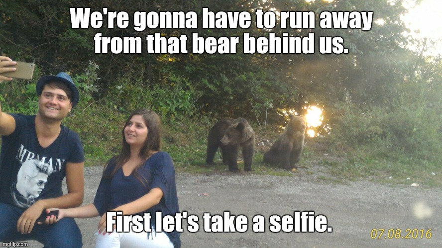 We're gonna have to run away from that bear behind us. First let's take a selfie. | image tagged in selfie with bears | made w/ Imgflip meme maker