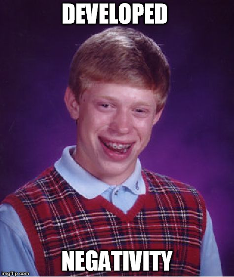 Bad Luck Brian Meme | DEVELOPED NEGATIVITY | image tagged in memes,bad luck brian | made w/ Imgflip meme maker