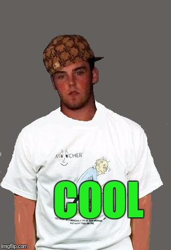 warmer season Scumbag Steve | COOL | image tagged in warmer season scumbag steve | made w/ Imgflip meme maker