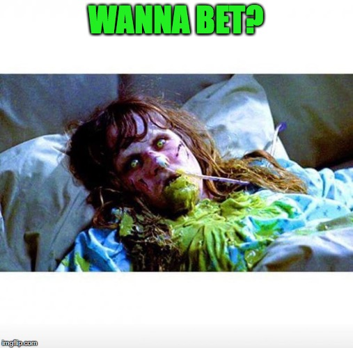 WANNA BET? | made w/ Imgflip meme maker