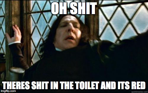Snape Meme | OH SHIT THERES SHIT IN THE TOILET AND ITS RED | image tagged in memes,snape | made w/ Imgflip meme maker