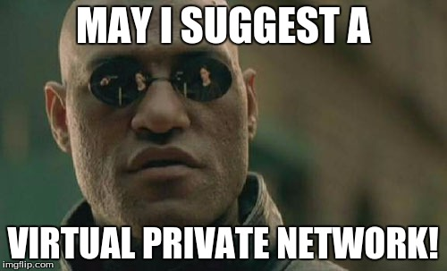 Matrix Morpheus Meme | MAY I SUGGEST A VIRTUAL PRIVATE NETWORK! | image tagged in memes,matrix morpheus | made w/ Imgflip meme maker
