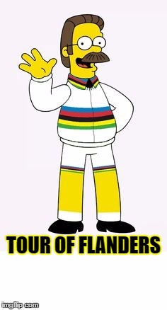 Tour of Flanders | TOUR OF FLANDERS | image tagged in cycling,flanders,funny,sport,simpsons,deronde | made w/ Imgflip meme maker