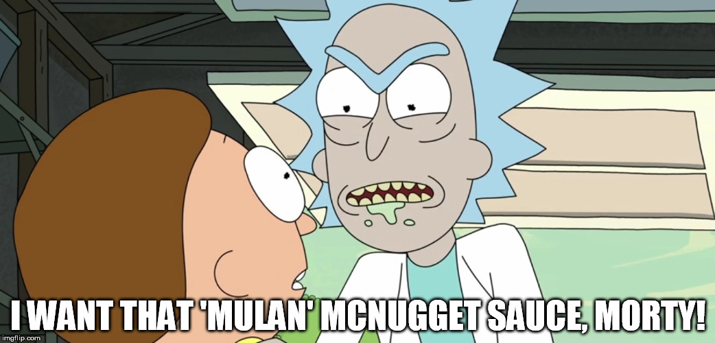 Mulan McNugget Sauce | I WANT THAT 'MULAN' MCNUGGET SAUCE, MORTY! | image tagged in rick and morty,mulan mcnugget sauce,the rickshank redemption,rick sanchez | made w/ Imgflip meme maker