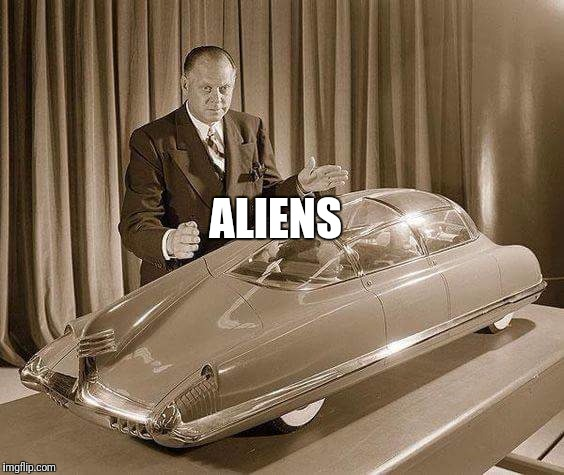 Where all good ideas come from | ALIENS | image tagged in ancient aliens | made w/ Imgflip meme maker