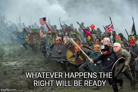 WHATEVER HAPPENS THE RIGHT WILL BE READY | made w/ Imgflip meme maker