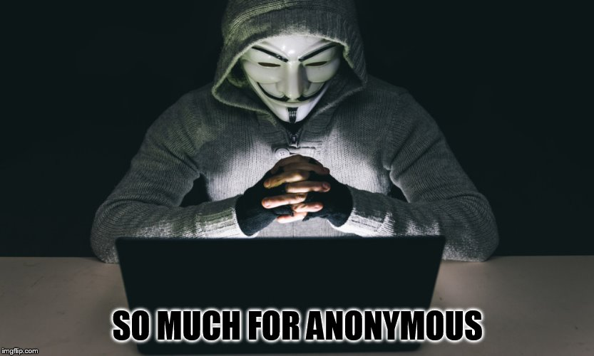 SO MUCH FOR ANONYMOUS | made w/ Imgflip meme maker