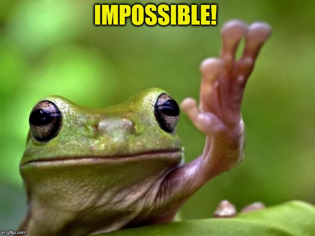 IMPOSSIBLE! | made w/ Imgflip meme maker