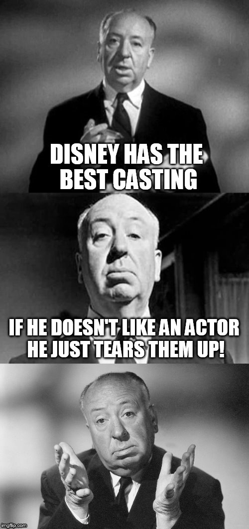 Alfred Hitchcock Puns | DISNEY HAS THE BEST CASTING IF HE DOESN'T LIKE AN ACTOR HE JUST TEARS THEM UP! | image tagged in alfred hitchcock puns,alfred hitchcock,meme,jokes,quotes,disney | made w/ Imgflip meme maker