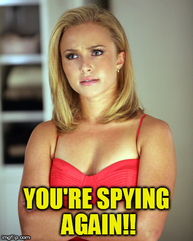 YOU'RE SPYING AGAIN!! | made w/ Imgflip meme maker