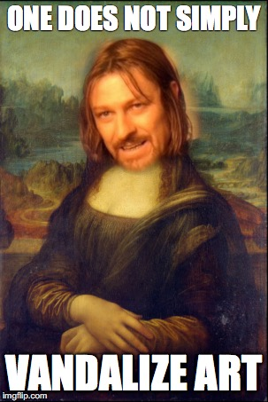 ONE DOES NOT SIMPLY VANDALIZE ART | image tagged in one does not simply,art,mona lisa | made w/ Imgflip meme maker