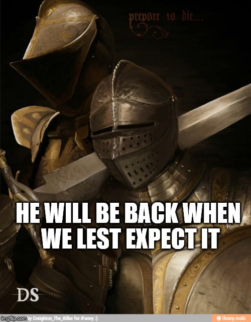HE WILL BE BACK WHEN WE LEST EXPECT IT | made w/ Imgflip meme maker