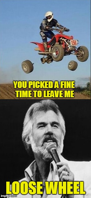 YOU PICKED A FINE TIME TO LEAVE ME LOOSE WHEEL | made w/ Imgflip meme maker