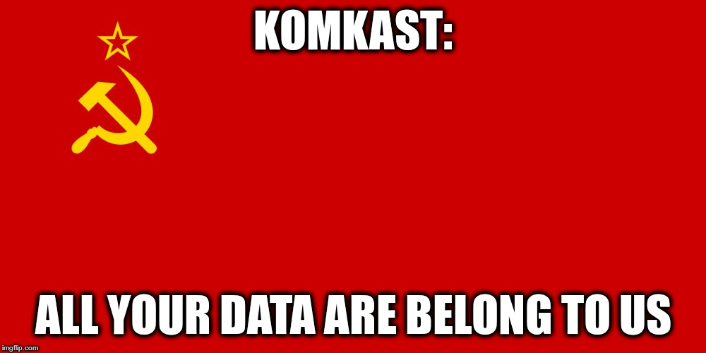 KOMKAST: ALL YOUR DATA ARE BELONG TO US | image tagged in soviet flag | made w/ Imgflip meme maker