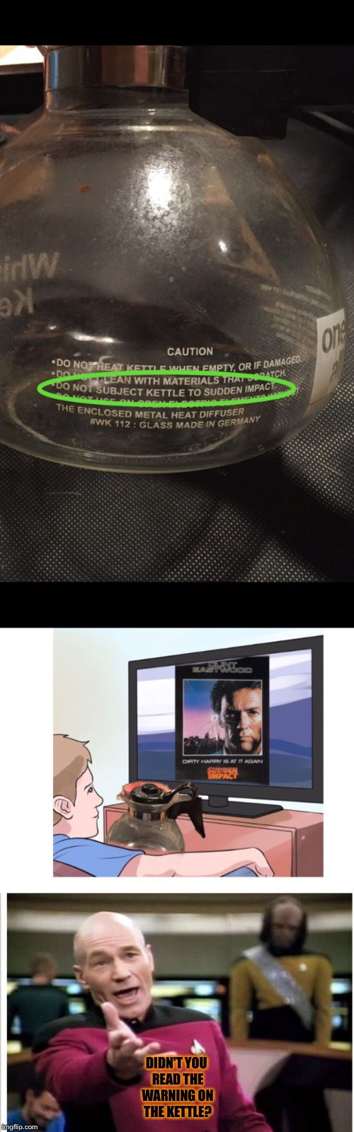 I was filling my kettle with water and saw this warning and it made me laugh | DIDN'T YOU READ THE WARNING ON THE KETTLE? | image tagged in stupid warning lables,clint eastwood,picard wtf | made w/ Imgflip meme maker