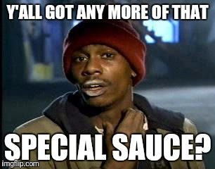 Y'all Got Any More Of That Meme | Y'ALL GOT ANY MORE OF THAT SPECIAL SAUCE? | image tagged in memes,yall got any more of | made w/ Imgflip meme maker