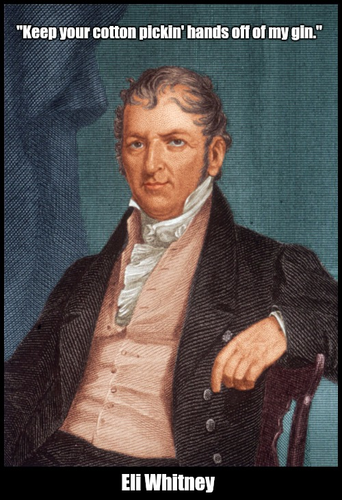 "Today's history lesson | ""Keep your cotton pickin' hands off of my gin."" Eli Whitney 