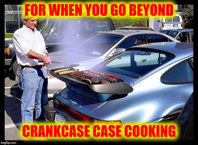 And all this time you thought the grill went on the front of the car | FOR WHEN YOU GO BEYOND CRANKCASE CASE COOKING | image tagged in cuz cars,strange cars,barbecue,tailgate party | made w/ Imgflip meme maker
