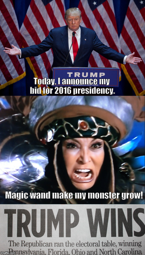 Today, I announce my bid for 2016 presidency. Magic wand make my monster grow! | image tagged in trump,presidency,bid,rita,repulsa,grow | made w/ Imgflip meme maker