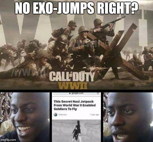 Call of Duty WW2 no exojumps right? | NO EXO-JUMPS RIGHT? | image tagged in call of duty ww2 no exojumps right | made w/ Imgflip meme maker