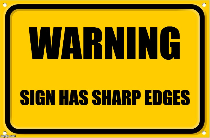 Sharp Edges |  WARNING; SIGN HAS SHARP EDGES | image tagged in road sign,funny,memes,gifs,car,cars | made w/ Imgflip meme maker