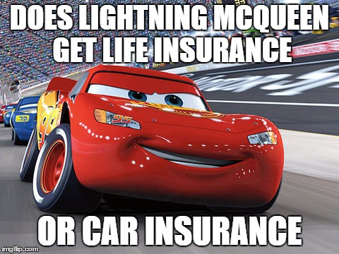 DOES LIGHTNING MCQUEEN GET LIFE INSURANCE OR CAR INSURANCE | image tagged in lightning mcqueen,funny,meme,car,cartoon,movie | made w/ Imgflip meme maker