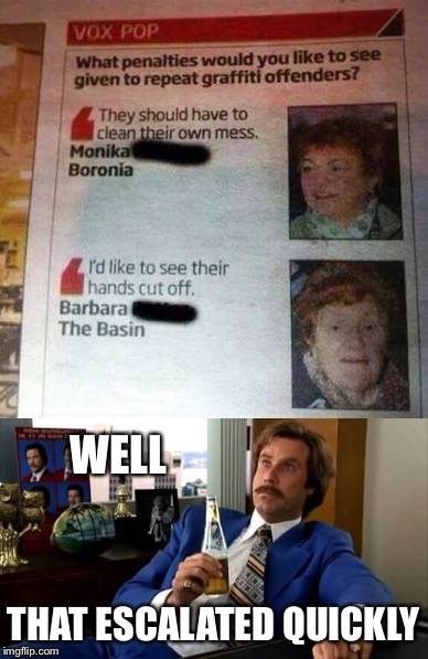 Calm down Barbara | WELL THAT ESCALATED QUICKLY | image tagged in well that escalated quickly,memes,funny | made w/ Imgflip meme maker