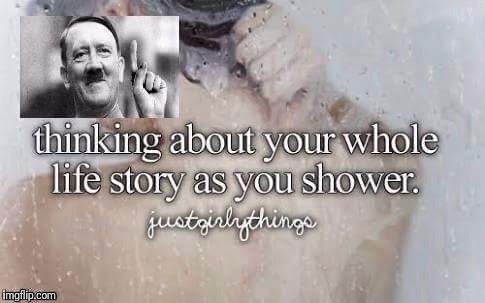 Shower time with Hitler is...different | image tagged in hitler | made w/ Imgflip meme maker